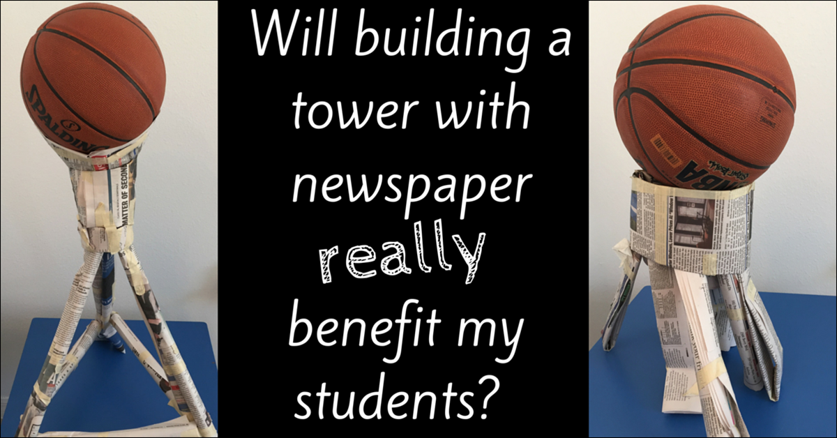 STEM Engineering: Will building a tower with newspaper REALLY benefit my students?