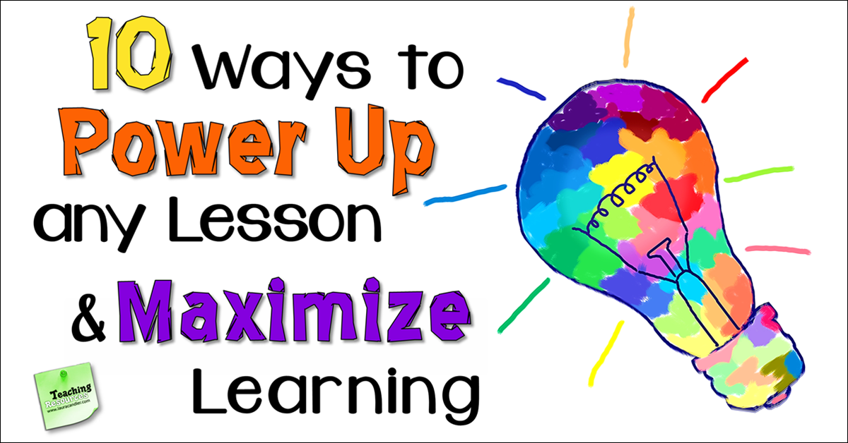 10 Ways to Power Up Any Lesson and Maximize Learning