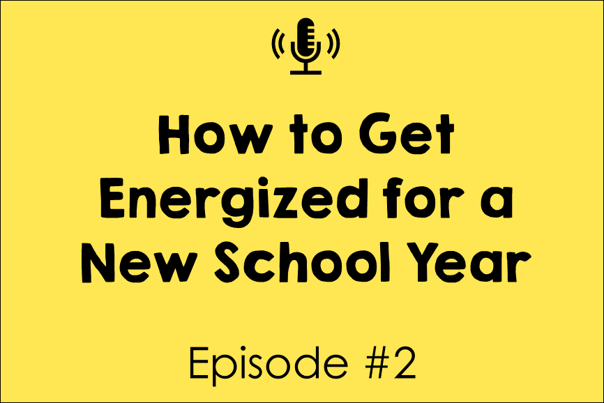 Episode 2: How to Get Energized for a New School Year