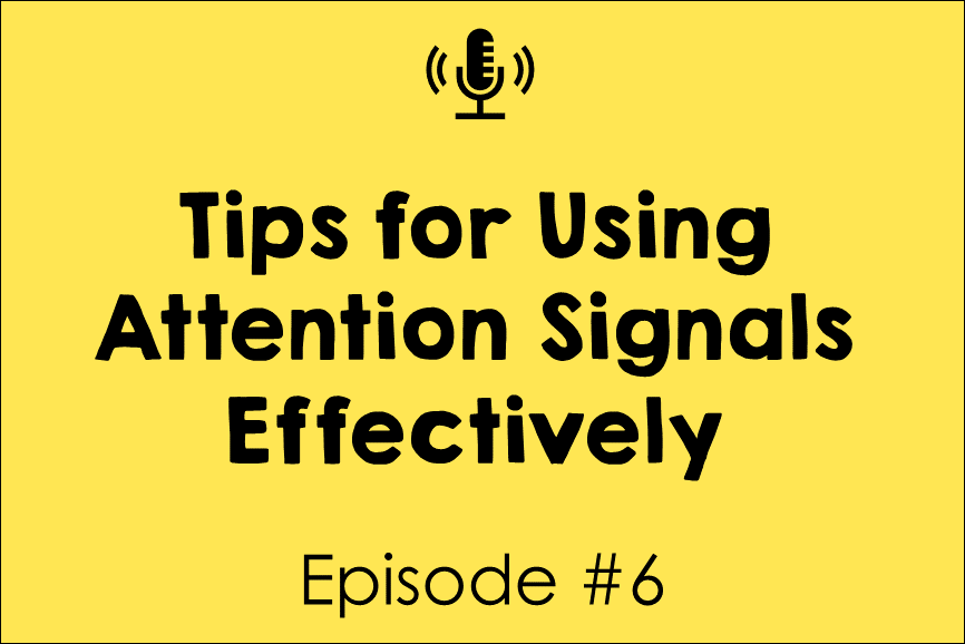 Episode 6: Tips for Using Attention Signals Effectively